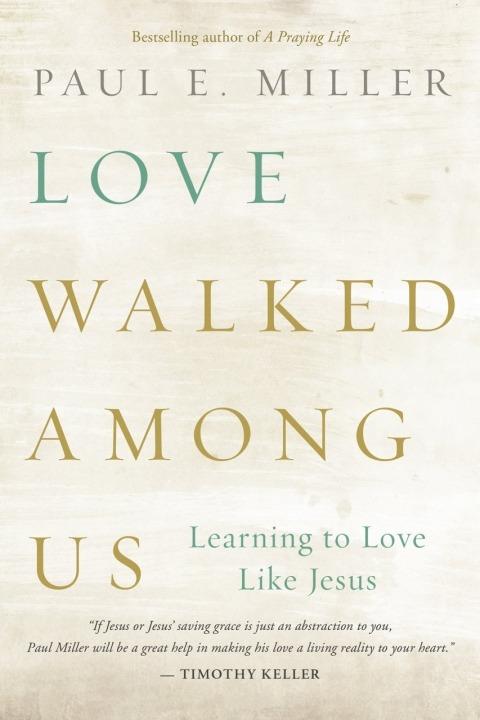 Love Walked Among Us Paul E Miller Seejesus