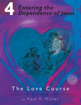 Entering the Dependence of Jesus | The Love Course, Part 4