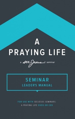 A Praying Life Seminar Study Leader's Manual