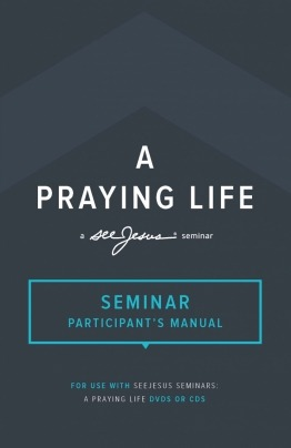 A Praying Life Seminar Study Participant's Manual